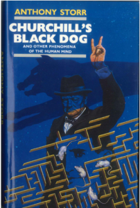 Churchill's Black Dog and Other Phenomena of the Human Mind by Anthony Storr (Collins, 1989)
