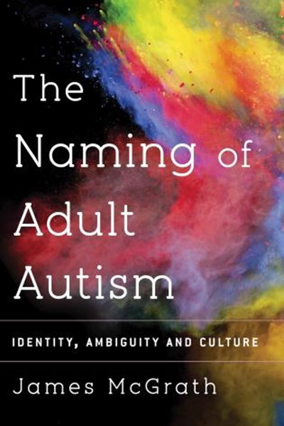 Sean McGrath - The Naming of Adult Autism: Culture, Science, Identity
