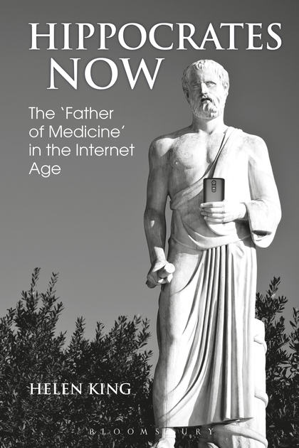 """Helen King, Hippocrates now: the """"father of medicine"""" in the internet age."""